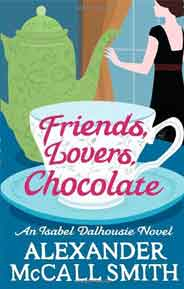 Friends Lovers Chocolate Isabel Dalhousie Novels