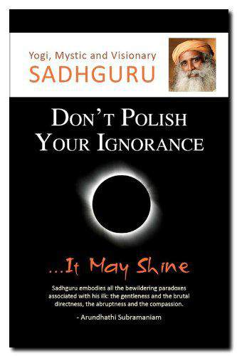 Don't Polish Your Ignorance: It May Shine