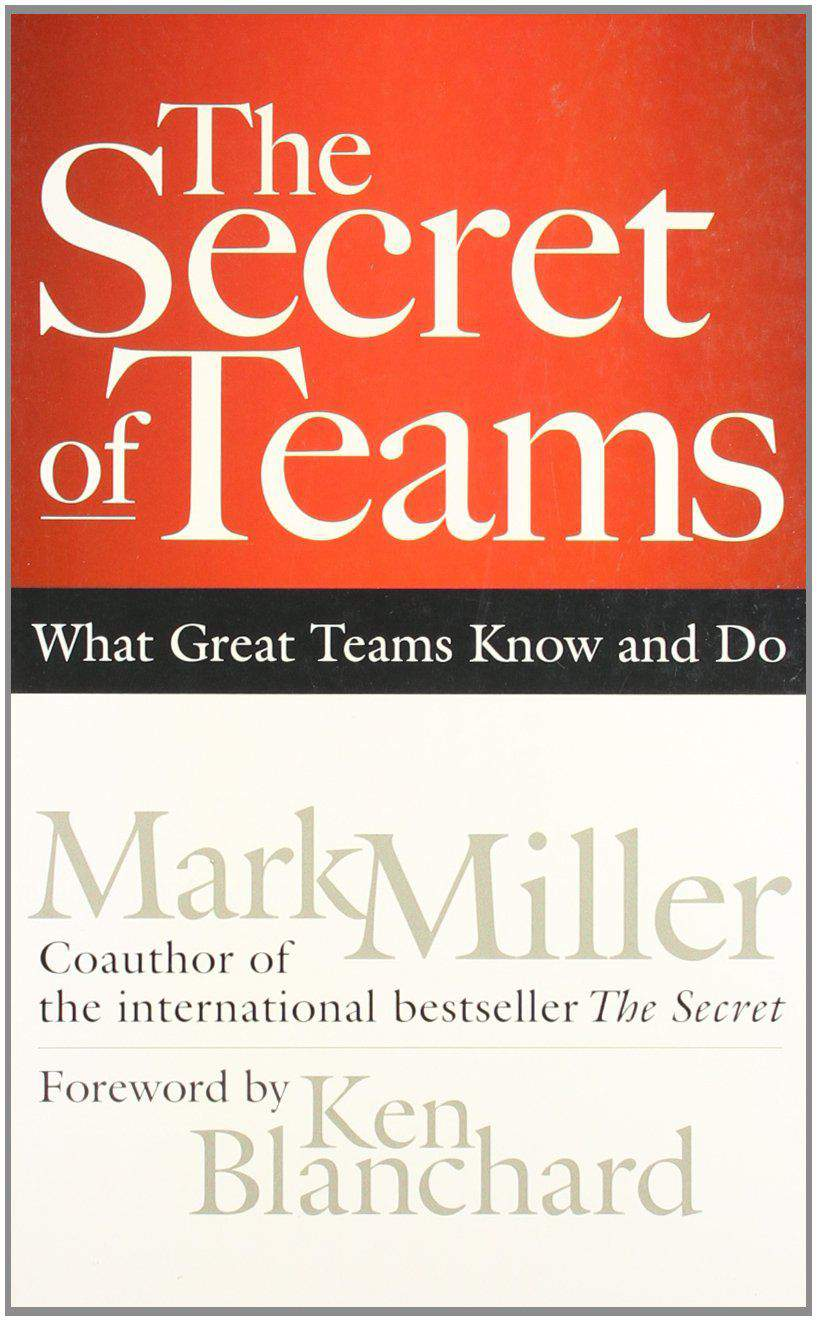 The Secret of Teams What Great Teams Know and Do