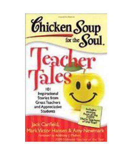 CHICKEN SOUP FOR THE SOULTEACHER TALES