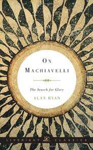 On Machiavelli: The Search for Glory (Liveright Classics Book 0)