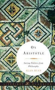On Aristotle: Saving Politics from Philosophy (Liveright Classics)