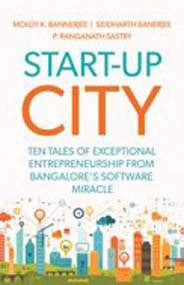 Start Up City Ten Tales of  Exceptional Entrepreneurship from Bangalores Software Miracle