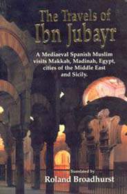 THE Travels Of Ibn JubayrA Mediaeval Sapnaish Muslim Visists Makkah Madinah Egypt Cities Of The Middle East English