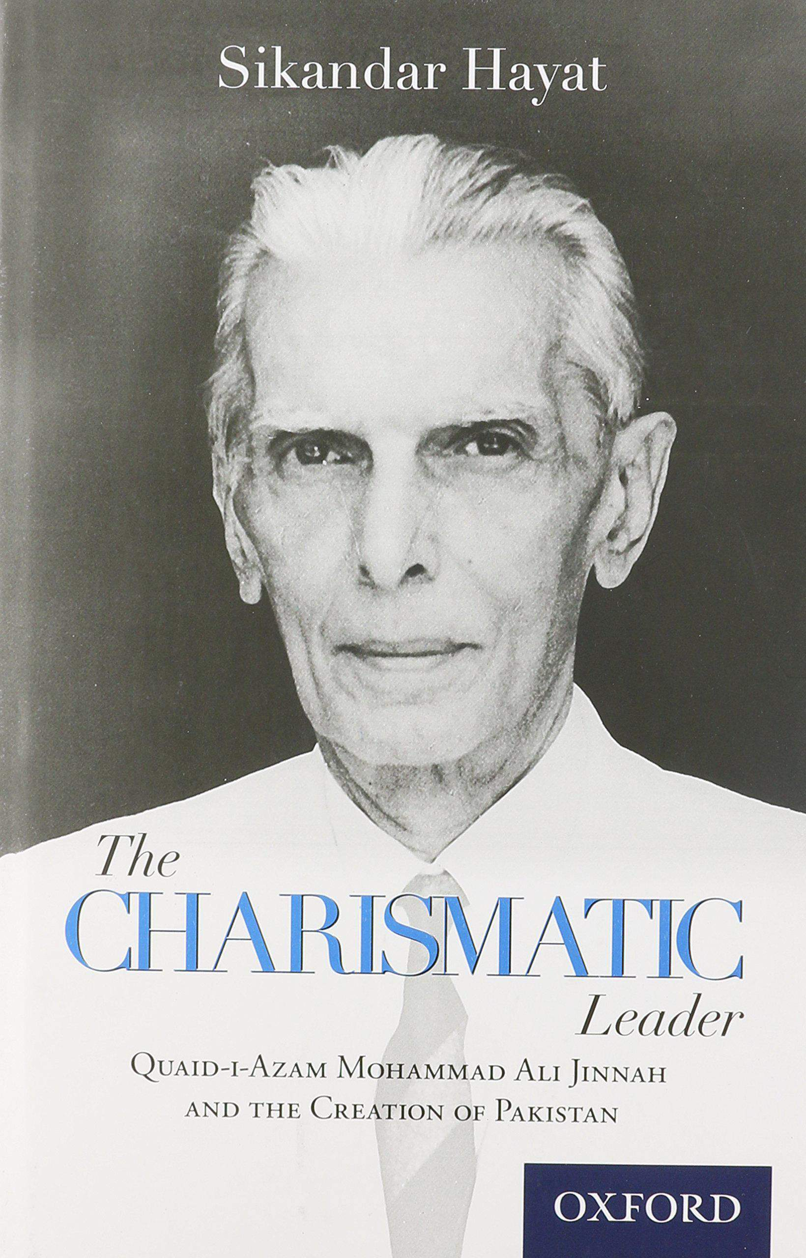 The Charismatic Leader QuaidiAzam Mohaad Ali Jinnah and the Creation of Pakistan