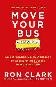 Move Your Bus An Extraordinary New Approach to Accelerating Success
