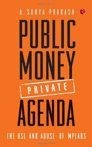 Public Money Private AgendaThe Use And Abuse of MPLADS