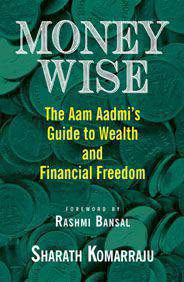 Money Wise: The Aam Aadmis Guide to Wealth and Financial Freedom
