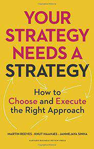 Your Strategy Needs a Strategy How to Choose and Execute the Right Approach