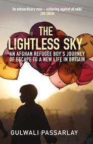The Lightless Sky: An Afghan Refugee Boys Journey of Escape to A New Life in Britain