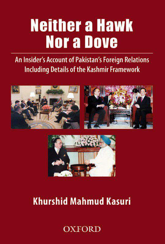 Neither a Hawk Nor a Dove: An Insider's Account of Pakistan's Foreign Relations