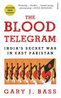 The Blood Telegram Indias Secret War in East Pakistan