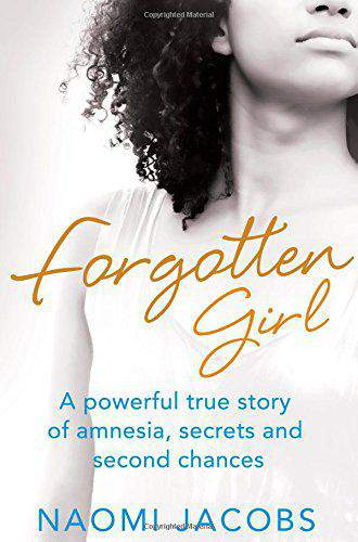 Forgotten Girl: A powerful true story of amnesia secrets and second chances