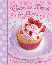 Cupcake Book for Girls Gorgoeus and Girly Recipes Kids Cook Book