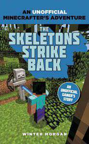 Minecrafters The Skeletons Strike Back An Unofficial Gamers Adventure