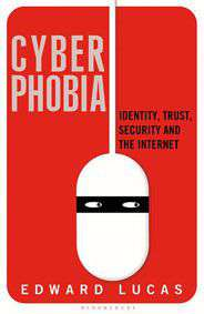 Cyberphobia: Identity Trust Security and the Internet
