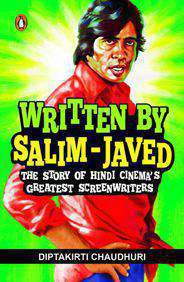 Written by SalimJaved The Story of Hindi Cinemas Greatest Screenwriters