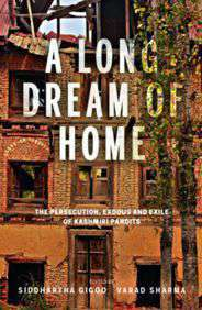 A Long Dream of Home : The persecution exile and exodus of Kashmiri Pandits English