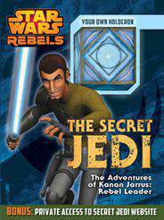 The Secret Jedi: The Adventures of Kanan Jarrus: Rebel Leader Star Wars Rebels -