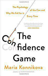 The Confidence Game Why We Fall for Itery Time