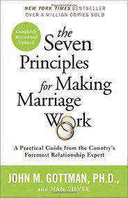 The Seven Principles for Making Marriage Work A Practical Guide from the Countrys Foremost Relationship Expert