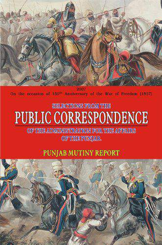 Selections from the Public Correspondence of the Administration for the Affairs of the Punjab: Punjab Mutiny Report