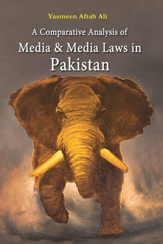 A Comparative Analysis of Media & Media Laws in Pakistan