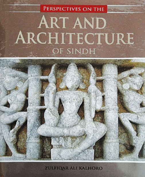 Perspectives On The Art And Architecture Of Sindh -