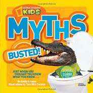 National Geographic Kids Myths Busted!: Just When You Thought You Knew What You Knew