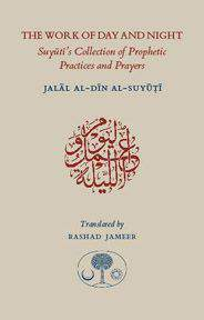 The Work of Day and Night Suyutis Collection of Prophetic Practices and Prayers