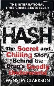 Hash: The Chilling Inside Story of the Secret Underworld Behind the Worlds Most Lucrative Drug