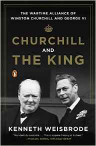 Churchill and the King The Wartime Alliance of Winston Churchill and George VI