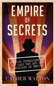 Empire of Secrets: British Intelligence the Cold War and the Twilight of Empire