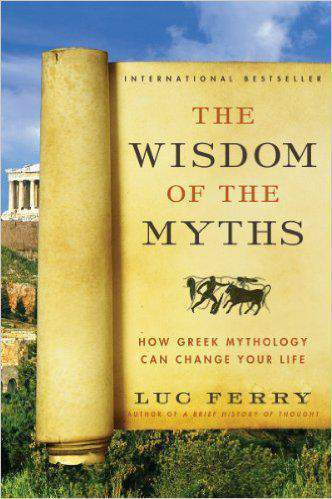 The Wisdom of the Myths How Greek Mythology Can Change Your Life