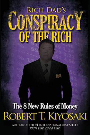 Rich Dads Conspiracy of the Rich The 8 New Rules of Money