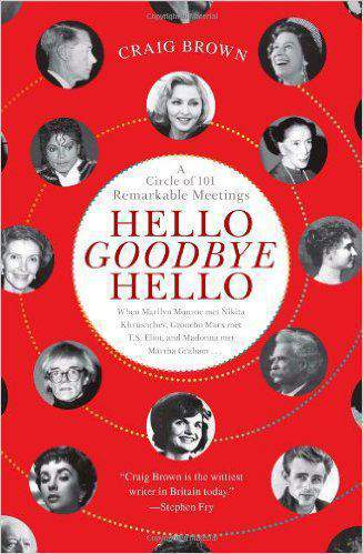Hello Goodbye Hello: A Circle of 101 Remarkable Meetings 1st Edition