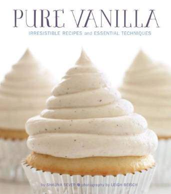 Pure Vanilla Irresistible Recipes and Essential Techniques