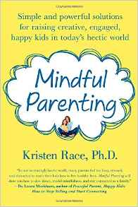 Mindful Parenting Simple and Powerful Solutions for Raising Creative Engaged Happy Kids in Todays Hectic World