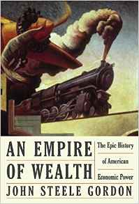 Empire of Wealth An: The Epic History of American Economic Power