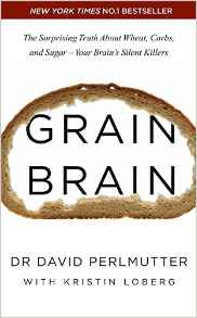 Grain Brain The Surprising Truth about Wheat Carbs and SugarYour Brains Silent Killers