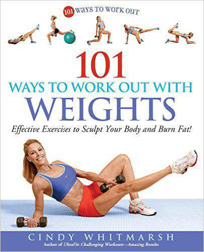 101 Ways To Work Out With Weights Effective Excercises To