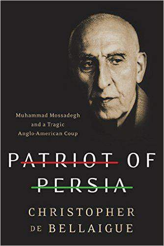 Patriot of Persia: Muhammad Mossadegh and a Tragic AngloAmerican Coup