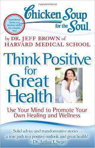 Chicken Soup For The Soul: Think Positive for Great Health