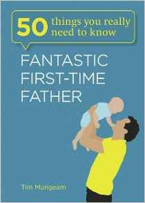 Fantastic FirstTime Father 50 Things You Really Need to Know