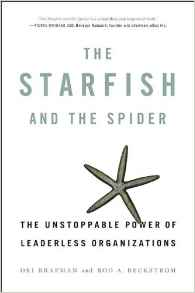 The Starfish And The Spider The Unstoppable Power Of Leaderless