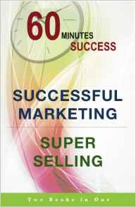 60 Minutes Success 2 books in 1: Successful Marketing + Super Selling    -