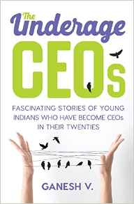The Underage CEOs Fascinating Stories of Young Indians Who have Become CEOs in their Twenties  Paperback