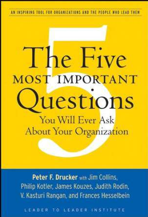 The Five MoImportant Questions Tou Will Ever Ask About your Organization