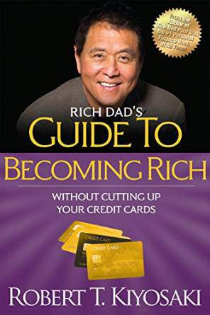 Rich Dads Guide to Becoming Rich Without Cutting Up Your Credit Cards