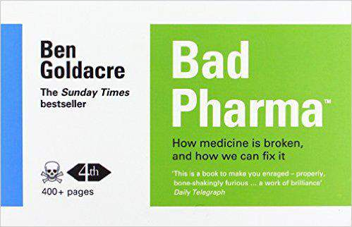 Bad Pharma: How Medicine is Broken and How We Can Fix It